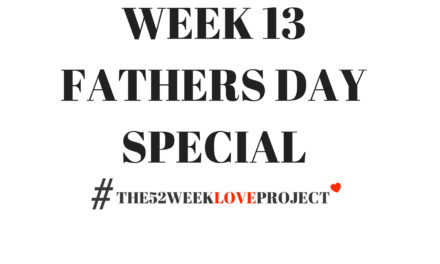 The 52 Week Love Project – Week 13 – Fathers Day Special